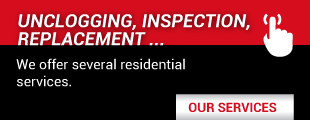 Unclogging, inspection, replacement ... We offer several residential services.